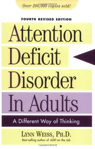 Lynn Weiss Attention Deficit Disorder In Adults A Different Way Of Thinking 0004 Edition;revised