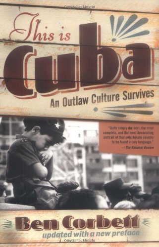 Ben Corbett This Is Cuba An Outlaw Culture Survives Revised