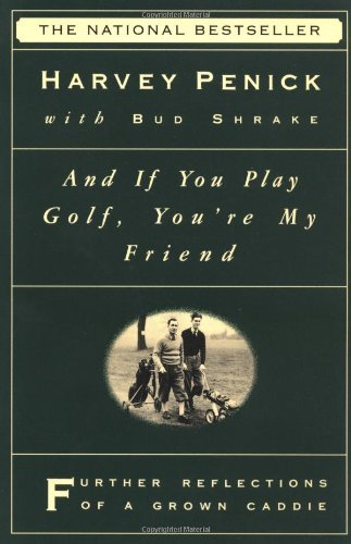 Harvey Penick And If You Play Golf You're My Friend Furthur Reflections Of A Grown Caddie