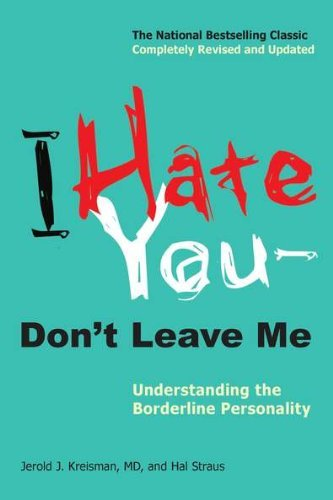 Jerold Jay Kreisman I Hate You Don't Leave Me Understanding The Borderline Personality Revised Update