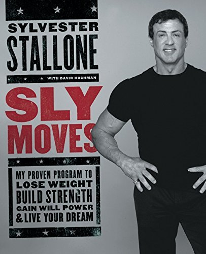Sylvester Stallone Sly Moves My Proven Program To Lose Weight Build Strength