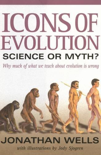 Jonathan Wells Icons Of Evolution Science Or Myth? Why Much Of What We Teach About