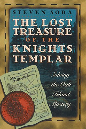 Steven Sora The Lost Treasure Of The Knights Templar Solving The Oak Island Mystery