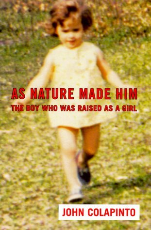 John Colapinto As Nature Made Him The Boy Who Was Raised As A Gi