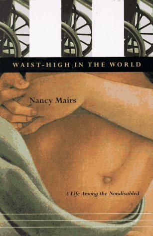 Nancy Mairs Waist High In The World A Life Among The Nondisab