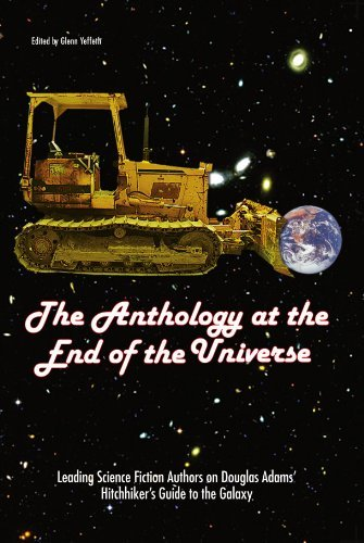 Glenn Yeffeth The Anthology At The End Of The Universe Leading Science Fiction Authors On Douglas Adams'