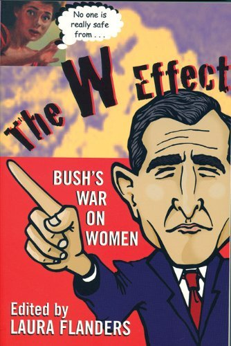 Laura Flanders The W Effect Sexual Politics In The Bush Years And Beyond