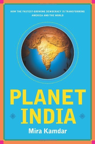 Mira Kamdar Planet India How The Fastest Growing Democracy Is Transforming America & The World
