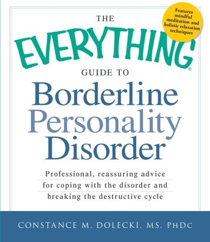 Constance Dolecki Ms Phdc The Everything Guide To Borderline Personality Dis Professional Reassuring Advice For Coping With T