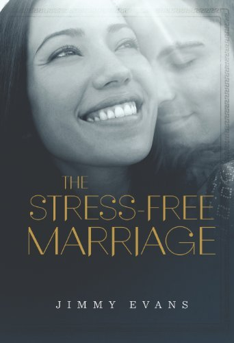 Jimmy Evans The Stress Free Marriage How To Identify And Solve The Twelve Most Common