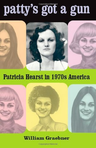 William Graebner Patty's Got A Gun Patricia Hearst In 1970s America