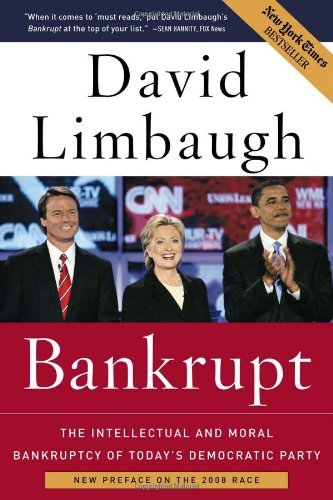 David Limbaugh Bankrupt The Intellectual And Moral Bankruptcy Of The Demo