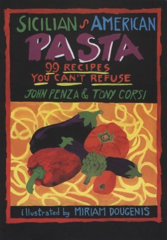 Miriam Dougenis John Penza Tony Corsi Sicilian American Pasta 99 Recipes You Can't Refu