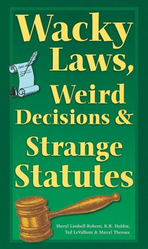 Sheryl Lindsell Roberts Wacky Laws Weird Decisions & Strange Statutes