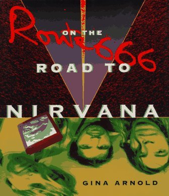 Gina Arnold Route 666 On The Road To Nirvana