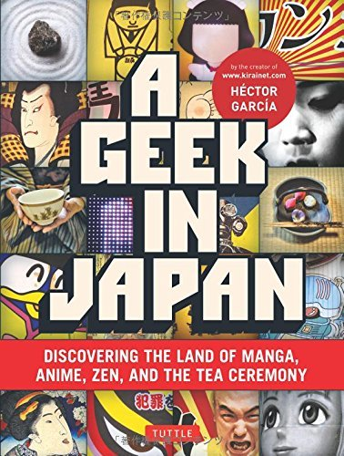 Hector Garcia A Geek In Japan Discovering The Land Of Manga Anime Zen And Th