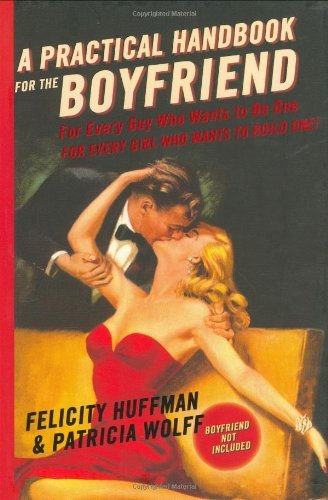 Felicity Huffman A Practical Handbook For The Boyfriend For Every Guy Who Wants To Be One For Every Girl