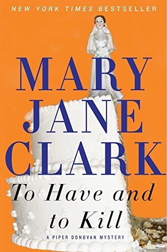 Mary Jane Clark To Have And To Kill