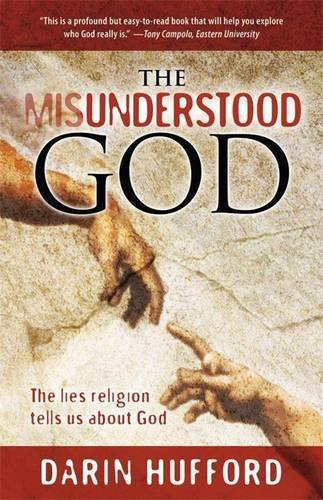 Darin Hufford The Misunderstood God The Lies Religion Tells About God