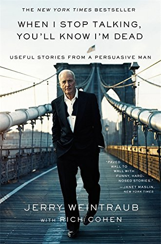 Jerry Weintraub When I Stop Talking You'll Know I'm Dead Useful Stories From A Persuasive Man