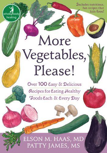 Elson M. Haas More Vegetables Please! Over 100 Easy & Delicious Recipes For Eating Heal