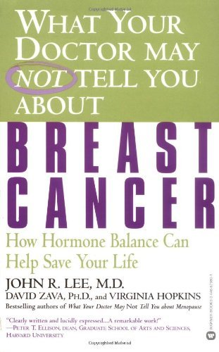 John R. Lee What Your Doctor May Not Tell You About Breast Can How Hormone Balance Can Help Save Your Life