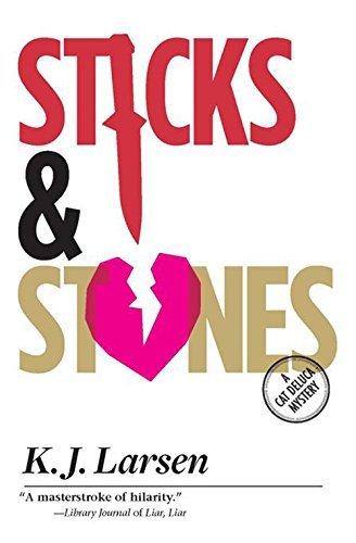K. J. Larsen Sticks And Stones A Cat Deluca Mystery