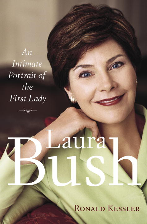 Ronald Kessler Laura Bush An Intimate Portrait Of The First Lady