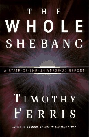 Timothy Ferris The Whole Shebang A State Of The Universe(s) Report