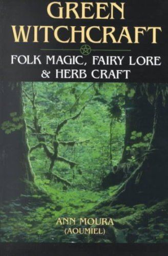 Ann Moura Green Witchcraft Folk Magic Fairy Lore & Herb Craft