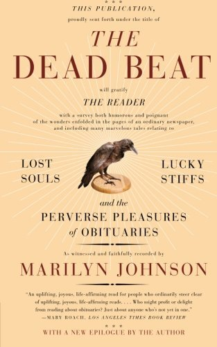 Marilyn Johnson The Dead Beat Lost Souls Lucky Stiffs And The Perverse Pleasu
