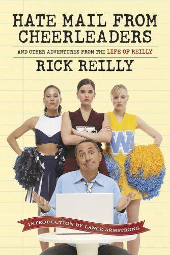 Rick Reilly Hate Mail From Cheerleaders And Other Adventures From The Life Of Reilly