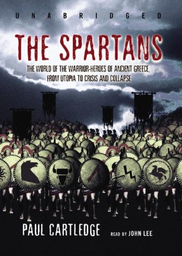 Paul Cartledge Spartans The The World Of The Warrior Heroes Of Ancient Greece