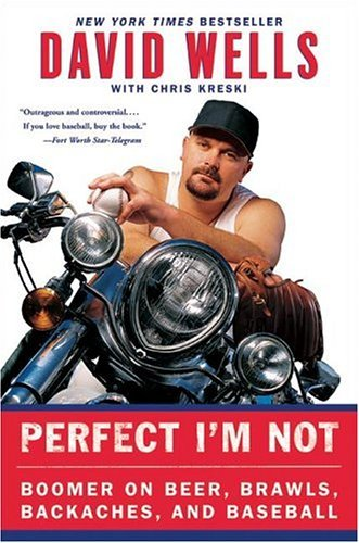David Wells Perfect I'm Not Boomer On Beer Brawls Backaches And Baseball