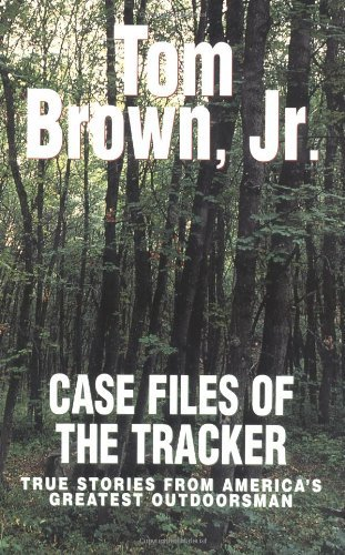 Tom Brown Case Files Of The Tracker True Stories From America's Greatest Outdoorsman