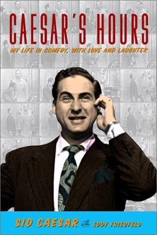 Sid Caesar Caesar's Hours My Life In Comedy With Love & Laughter