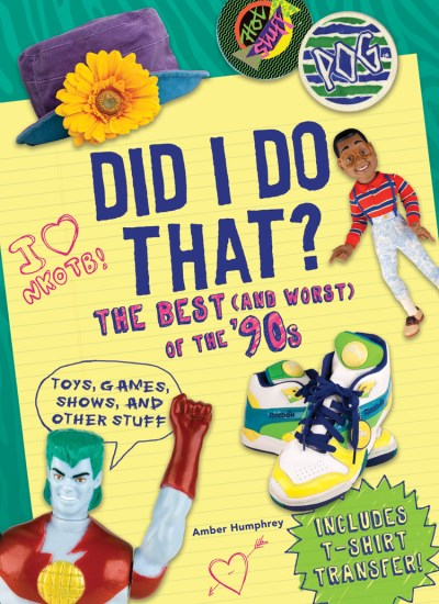 Amber Humphrey Did I Do That? The Best (and Worst) Of The '90s Toys Games S