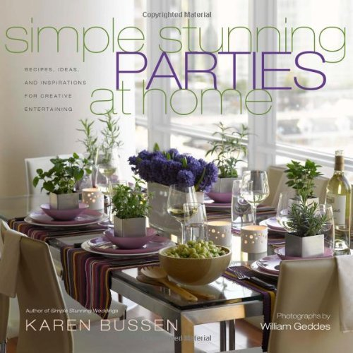 Karen Bussen Simple Stunning Parties At Home Recipes Ideas And Inspirations For Creative Ent