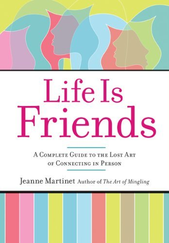 Jeanne Martinet Life Is Friends A Complete Guide To The Lost Art Of Connecting In