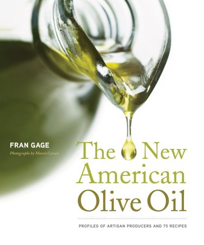 Fran Gage New American Olive Oil Profiles Of Artisan Producers And 75 Recipes New