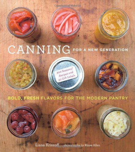 Liana Krissoff Canning For A New Generation A Seasonal Guide To Filling The Modern Pantry