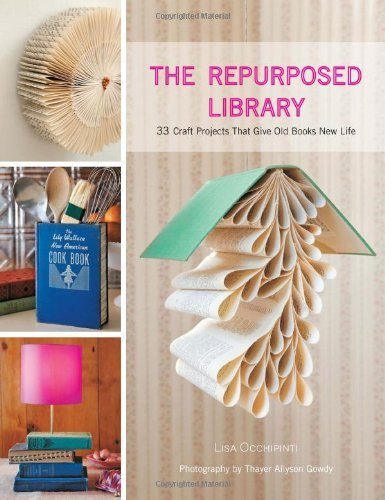 Lisa Occhipinti The Repurposed Library 33 Craft Projects That Give Old Books New Life