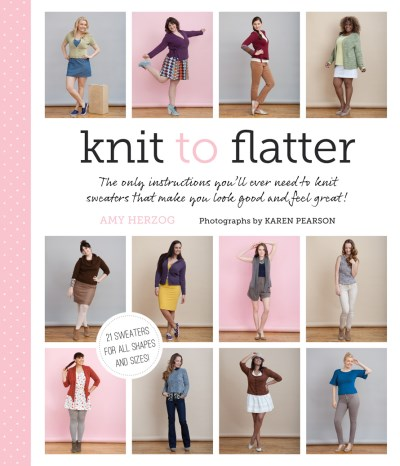 Amy Herzog Knit To Flatter The Only Instructions You'll Ever Need To Knit Sw