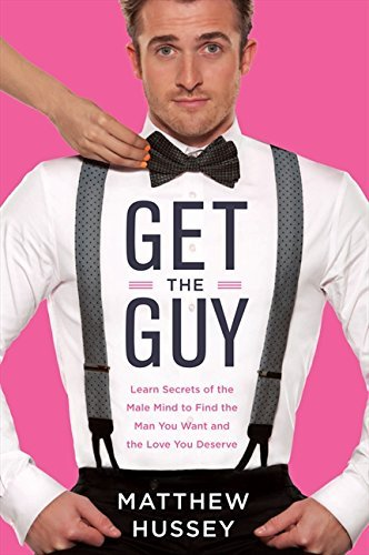 Matthew Hussey Get The Guy Learn Secrets Of The Male Mind To Find The Man Yo