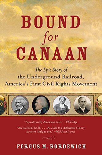 Fergus Bordewich Bound For Canaan The Epic Story Of The Underground Railroad Ameri