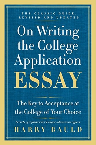 Harry Bauld On Writing The College Application Essay The Key To Acceptance At The College Of Your Choi 0025 Edition;anniversary