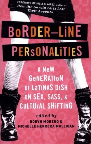 Michelle Herrera Mulligan Border Line Personalities A New Generation Of Latinas Dish On Sex Sass An