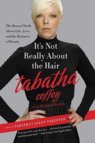 Tabatha Coffey It's Not Really About The Hair The Honest Truth About Life Love And The Busine
