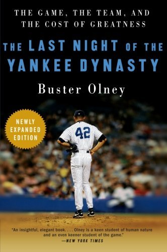 Buster Olney The Last Night Of The Yankee Dynasty The Game The Team And The Cost Of Greatness