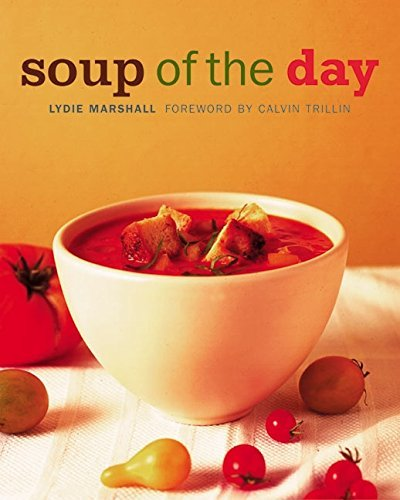 Lydie Marshall Soup Of The Day 150 Sustaining Recipes For Soup And Accompaniment